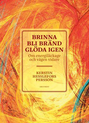 Brinna, bli bränd, glöda igen av Kerstin Hesslefors Persson